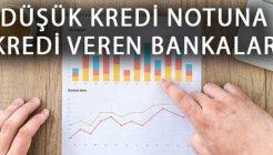 Kredi Notu Düşük Olanlara Kredi Veren Bankalar Hangileridir?