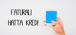 Faturalı Hatlara Anında 10 Bin TL'ye Kadar Kredi