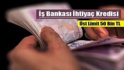 İş Bankasından Online Başvuru Limiti 50 Bin TL Bireysel İhtiyaç Kredisi