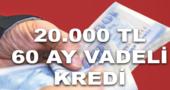 Bankaların 20.000 TL 60 Ay Vadeli Kredi Kampanyası