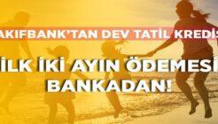 0.67 Faizli Tatil Krediniz Vakıfbank'tan İlk İki Ay Ödemeniz Bankadan!