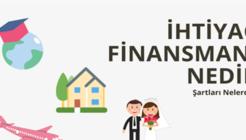 İhtiyaç Finansmanı Alabilmek İçin Hangi Şartları Sağlamalıyım?