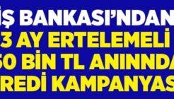 İşbank Anında Kredi Desteği 50 Bin TL 90 Gün Geri Ödemesiz!