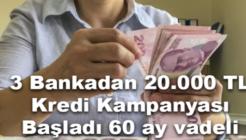 3 Bankadan 20 Bin TL Kredi Kampanyası Başladı. Düşük Faiz Uzun Vade İmkanı!