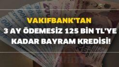Vakıfbank'tan Gelir Belgesiz Kefilsiz 125 Bin TL Kredi Kampanyası