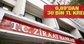 Ziraat Bankası 0,89 Faizli 30 Bin TL İhtiyaç Kredisi Kampanyası!