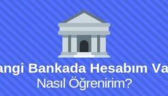 Hangi Bankada Hesabım Var Nasıl Öğrenirim?