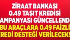 Ziraat Bankası Bu Araçları Alanlara 0,49 Oranlı Kredi Verecek!