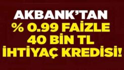 Akbank Yüzde 0.99 Faizle 40 Bin TL Hemen İhtiyaç Kredisi Veriyor!