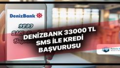Denizbank 33 Bin TL Kredi Kampanyası SMS ile Başvuru İmkanı!