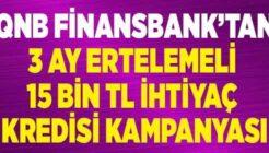 QNB Finansbank 15 Bin TL 3 Ay Ertelemeli Kredi Kampanyası Başlattı