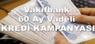 Vakıfbank 90 Bin TL 60 Ay Vadeli Kredi Kampanyası Başlattı!