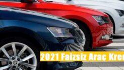 2021 Faizsiz Araç Kredisi Veren Araç Markaları!