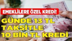 Günde 13 TL Taksitle 10 bin TL Emekliye Özel Şeker Kredi!