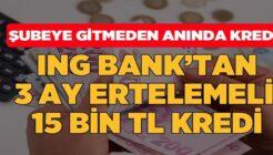 ING 15 Bin TL 3 Ay Ertelemeli Cepte İhtiyaç Kredisi Kampanyası!