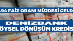Denizbank Düşük Faizli Köysel Dönüşüm Kredi Kampanyası!