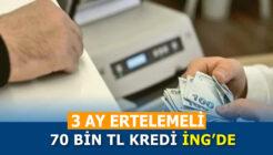 ING Bank 3 Ay Ertelemeli 70 Bin TL Kredi Kampanyası