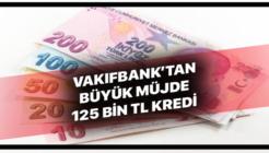 Vakıfbank'tan 3 Ay Ertelemeli 125 Bin TL İhtiyaç Kredisi Kampanyası