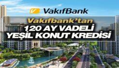 Vakıfbank'tan Çevre Dostu Yeşil Ev Kredi Kampanyası!