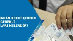 Bankadan Kredi Çekmek İçin Gerekli Şartlar Nelerdir?