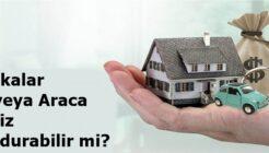Bankalar Ev veya Araca Haciz Koydurabilir mi?