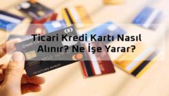 Ticari Kredi Kartı Kimlere Verilir, Limiti Ne Kadar, En Avantajlı Ticari Kredi Kartları!