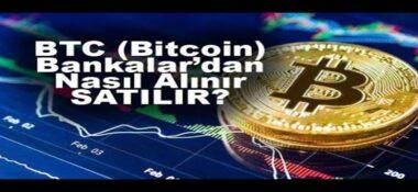 Türkiye'de Hangi Bankalar BTC Alım ve Satımı Yapmaktadır?