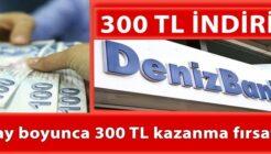 Denizbank'tan 3 Ay Boyunca 300 TL Kazanma Fırsatı!