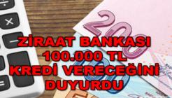 Nakit İhtiyacı Olanlara Ziraat'ten 18 Ay Ödemesiz 100.000 TL Kredi Kampanyası!