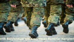 Askerlik Borçlanması için Kredi Veren Bankalar Hangileridir?