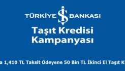 Ayda 1,410 TL Taksit Ödeyene 50 Bin TL İkinci El Taşıt Kredisi İş Bankasında!