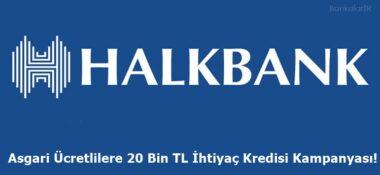 Halkbank'tan Asgari Ücretlilere 20 Bin TL İhtiyaç Kredisi Kampanyası!