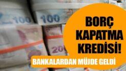 3 Bankadan Borç Kapatma Kredisi Kampanyası Geldi!