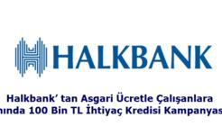 Halkbank'tan Asgari Ücretle Çalışanlara Anında 100 Bin TL İhtiyaç Kredisi Kampanyası!