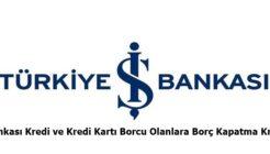 İş Bankası Kredi ve Kredi Kartı Borcu Olanlara Borç Kapatma Kredisi