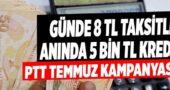 PTT Temmuz Kredi Kampanyası! Günde 8 TL Taksitle Anında Kredi