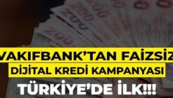 Vakıfbank Maaş Müşterilerine Faizsiz Anında Dijital Kredi Kampanyası Başlattı!