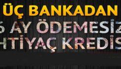 Maaşı 5 Bin TL'den Az Olanlara 3 Kamu Bankasından 6 Ay Ertelemeli Kredi Geliyor!