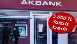 Akbank Faizsiz Masrafsız 5 Bin TL Kredi Kampanyası Hazırladı!