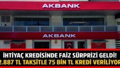 Akbank'tan Faiz Sürprizi! İhtiyaç Kredisinde Düşük Faizli 75 Bin TL Kredi Kampanyası