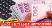 ING, TEB, QNB Finansbank Günde 10 TL'ye 8,500 TL İhtiyaç Kredisi Verecek!