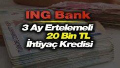 ING Bank 3 Ay Ertelemeli Günde 24 TL'ye 20 Bin TL İhtiyaç Kredisi Kampanyası!