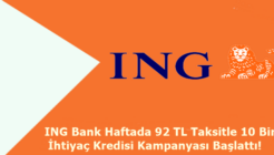 ING Bank Haftada 92 TL Taksitle 10 Bin TL İhtiyaç Kredisi Kampanyası Başlattı!
